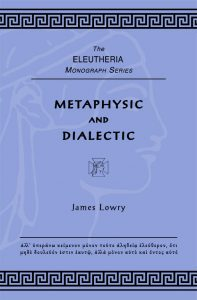 Cover for Metaphysic and Dialectic by James Lowry