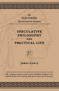 Cover for Speculative Philosophy and Practical Life by James Lowry